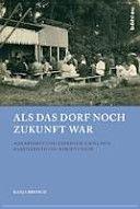 Als Das Dorf Noch Zukunft War : agrarismus und expertise zwischen zarenreich und sowjetunion / von Katja Bruisch