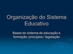 Organização do Sistema Educativo Bases do sistema de educação e formação: princípios / legislação.