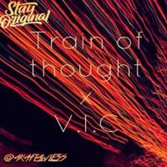 Train Of Thought (Prod. by Cheso) by V. I. C - Listen to music