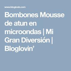 Bombones Mousse de atun en microondas   Mi Gran Diversión   Bloglovin'