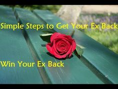 Simple Steps to Get Your Ex Back - Win Your Ex Back - YouTube