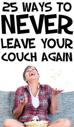 25 Ways To Avoid Ever Leaving Your Couch Again