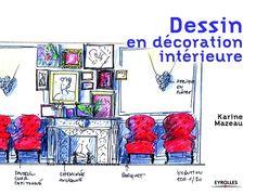 Dessin en décoration intérieure / Karine Mazeau/ edition Eyrolles / 2008 Intro…