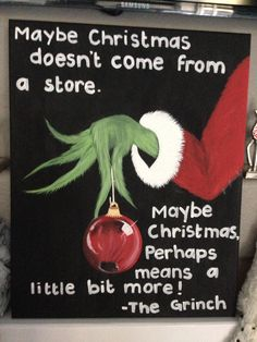 Merry Christmas Quotes : My version of a Cool Christmas Canvas the grinch quotes inspired by other pins . Gift to my sister ! how the grinch stole christmas. Grinch Christmas Decorations, Grinch Christmas Party, Grinch Party, Christmas Signs, Christmas Art, Winter Christmas, Christmas Quotes Grinch, Office Christmas, Christmas Quotes And Sayings