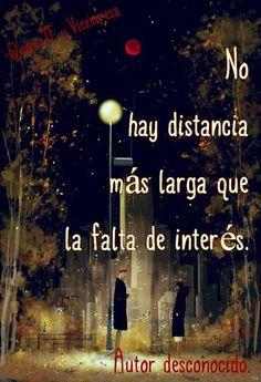 No hay distancia más larga que la falta de interés*