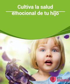 Cultiva la #salud emocional de tu hijo   La salud #emocional es tan importante como la salud #física, por eso resulta crucial que cultives una buena salud emocional en tus #hijos.
