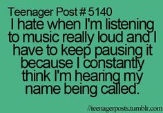 Omg yes..pausing your headphones thinking you hear your name
