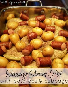 Sausage Steam Pot with Potatoes. My mom would make this for me when I was little and she'd always make a cabbage, potato, sausage boil. This is a little different but reminds me of her recipe. Plus I can make it in a crockpot! Husband loved this. Said it was the best cabbage he had ever eaten!