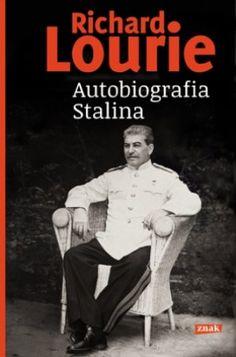 """Richard Lourie, """"Autobiografia Stalina"""", przeł. Jadwiga Piątkowska, Znak, Kraków 2013. 317 stron"""