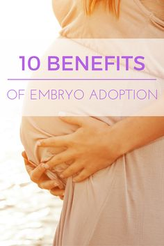Here's why embryo adoption is growing in popularity every year.