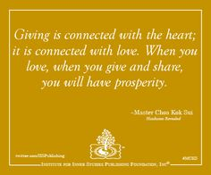 Giving is connected to the heart. When you love, when you give and share, you will have prosperity.    ~Master Choa Kok Sui #mcks #pranichealing