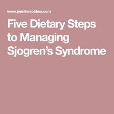 Five Dietary Steps to Managing Sjogren's Syndrome