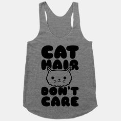 Cat Hair Don't Care | HUMAN. If this was in a classic t-shirt, you bet I'd wear it.