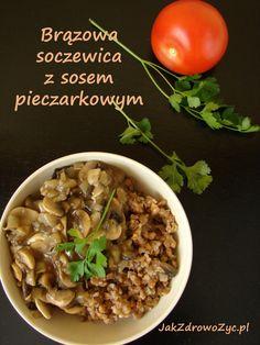 http://jakzdrowozyc.pl/brazowa-soczewica-z-sosem-pieczarkowym/