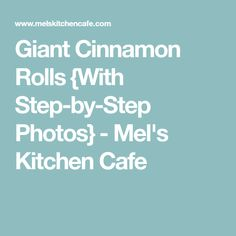 Giant Cinnamon Rolls {With Step-by-Step Photos} - Mel's Kitchen Cafe