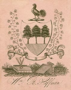 [Bookplate of William B. Hoffman]  Description: States, 'Wm. B. Hoffman,' with the motto, 'Carpe diem;' features a rooster, coat of arms with three trees, books, and quills. Unsigned.   Format: 1 print, black on pink paper, 8 x 6 cm.   Source: Pratt Institute Libraries