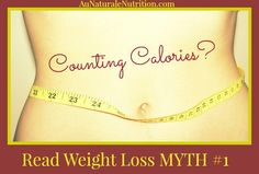 Are you counting calories to lose weight? Read Weight-loss Myth #1 and understand why it's probably futile. By Jenny at www.AuNaturaleNutrition.com