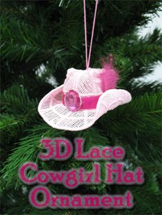 3D Lace Cowgirl Hat Ornament Tutorial - I might go about a different way of making it, but this is JUST TOO CUTE!  *********************************************  EmbroideryLibrary #Christmas #ornament #cowboy #cowgirl #hat