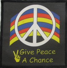 Printed Sew On Patch - GIVE PEACE A CHANCE - Vest, Bag, Backpack, Jacket, T-Shirt Give Peace A Chance, Black Thread, Janis Joplin, Vest, Jacket, Sew On Patches, Cotton Canvas, Backpack, Printed