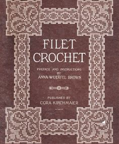LINK TO DOWNLOAD: Brown, Anna Wuerful. New Filet Crochet Book, The Original Designs Which May Be Used Also For Cross-Stitch and Beadwork, With Patterns Represented in a New Way by Hugo W. Kirchmaier. Toledo, Ohio, Cora Kirchmaier, 1912, 37 pages.