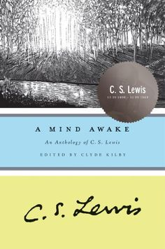 A Mind Awake: An Anthology of C. S. Lewis by C. S. Lewis http://www.amazon.com/dp/B009UQ7MNS/ref=cm_sw_r_pi_dp_b2PHwb023NR9A
