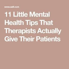 11 Little Mental Health Tips That Therapists Actually Give Their Patients