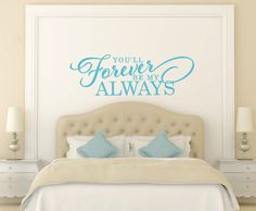 A personal favorite from my Etsy shop https://www.etsy.com/listing/192690458/youll-forever-be-my-always-wall-decal