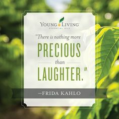 There is nothing more precious than laughter Frida Kahlo