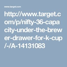 http://www.target.com/p/nifty-36-capacity-under-the-brewer-drawer-for-k-cup/-/A-14131083