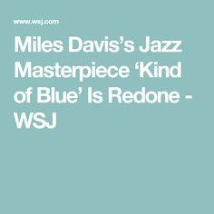 Miles Davis's Jazz Masterpiece 'Kind of Blue' Is Redone - WSJ