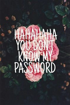 hahahaha you dont know my password wallpaper - Google Search