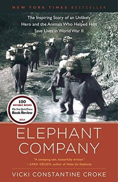 Elephant Company: The Inspiring Story of an Unlikely Hero and the Animals Who Helped Him Save Lives in World War II by Vicki Croke #Books #Nonfiction #Elephants #WWII