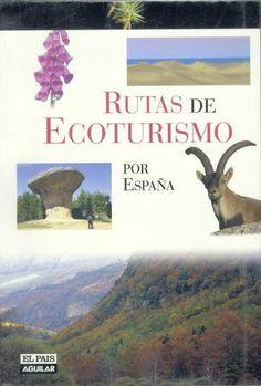Rutas de ecoturismo por España / [textos y fotos, Alfonso Polvorinos] Madrid : El País Aguilar, cop. 2007