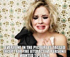 Facebook creeper's worst nightmare!