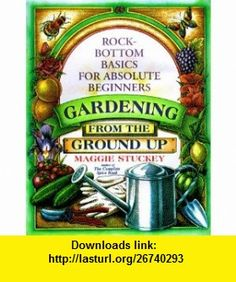 Gardening From the Ground Up  Rock-Bottom Basics for Absolute Beginners (9780312181017) Maggie Stuckey, Elizabeth Mason Thomas , ISBN-10: 0312181019  , ISBN-13: 978-0312181017 ,  , tutorials , pdf , ebook , torrent , downloads , rapidshare , filesonic , hotfile , megaupload , fileserve