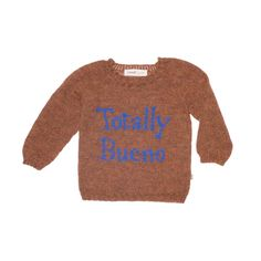 Luxuriously soft, hazelnut sweater with electric blue text. Life is Totally Bueno with this sweater on. From Oeuf NYC, fair-trade and sustainably made with baby Alpaca. Modern Kids Furniture, Baby Alpaca, Electric Blue, Knitwear, Nyc, Knitting, Sweaters, Babe, Clothes