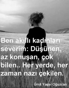 OUZ TOPOLU : ben akll kadnlar severim dnen az konuan o. Poem Quotes, Wisdom Quotes, Best Quotes, Life Quotes, Humour And Wisdom, Good Sentences, What Women Want, Strong Love, Beautiful Words