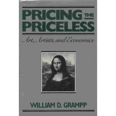 Pricing the Priceless: Art, Artists and Economics: William D .