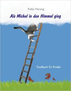 Als Michel in den Himmel ging: Trostbuch für Kinder: Amazon.de: Katja Herzog: Bücher