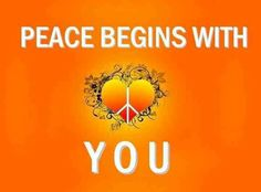Peace begins with you....