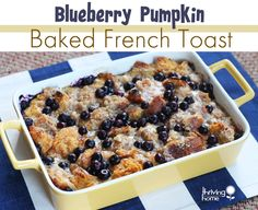Blueberry Pumpkin Baked French Toast - A healthy and delicious start to your day. It's great for crowds, because it's easy to make ahead and freeze until ready to use.