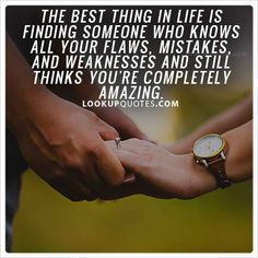 The best thing in life is finding someone who knows all your flaws, mistakes, and weaknesses, and still thinks you're completely amazing. #lifequotes #amazinglife #love #relationships #marriage