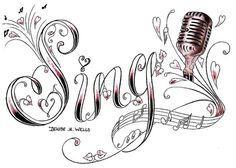 Sing (with microphone) Tattoo Design by Denise A. Wells by ♥Denise A. Wells♥, Denise A. Wells fonts, lettering tattoo designs by Denise A. Wells, Sing tattoo design by Denise A. Lena Tattoo, Tattoo Musica, Tattoo Painting, Microphone Tattoo, Singing Quotes, Music Drawings, Pencil Drawings, Note Tattoo, Music Tattoos