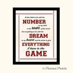 """Sports Quote Wall Art - Baseball Quote -  Man Cave Decor by PunkalunkPrintables, $14.95. """"It has little to do with the number on my shirt or the roar of the crowd, but everything to do with the dream in my heart and the desire to give everything I have to the game."""""""