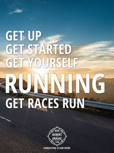 Get up, get started, get yourself running, get races run. http://www.robert-krause.com © Robert Krause Consulting: Consulting is our Sport.