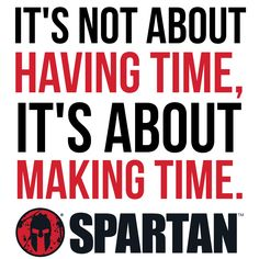 Yep, make time for the things that you love. It goes with people too! Make time for the things that give you happiness and let you feel alive! Gym Motivation Quotes, Gym Quote, Fitness Quotes, Motivation Inspiration, Race Quotes, Motivational Quotes, Inspirational Quotes, Spartan Quotes, Warrior Quotes