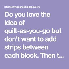 Do you love the idea of quilt-as-you-go but don't want to add strips between each block. Then this direct joining technique is for you! Th...