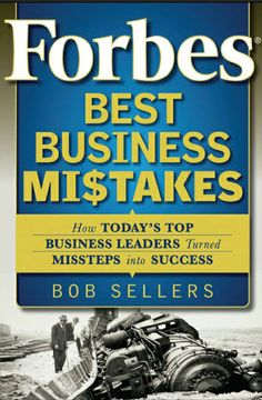 """Sellers, Bob. """"Forbes Best Business Mistakes : How Today's Top Business Leaders Turned Missteps Into Success [electronic resource]"""". Hoboken, NJ : Wiley, 2010."""