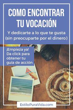Como encontrar tu vocación y dedicarte a lo que te gusta. Descubre tu pasión y transfórmala en un negocio. Guía paso a paso que te ayudará a organizar tus ideas.