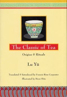 The Classic of Tea by Ch'a Ching http://www.bookscrolling.com/the-best-books-about-tea-of-all-time/